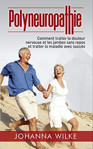 Couverture du livre Polyneuropathie: Comment traiter la douleur nerveuse et les jambes sans repos et traiter la maladie avec succès