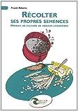 Récolter ses propres semences - Manuel de culture de graines légumières