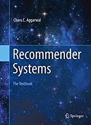 Recommender Systems: The Textbook by Charu C. Aggarwal (2016-03-29)