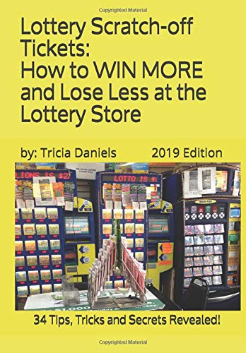 Tickets: How to WIN MORE and Lose Less at the Lottery Store  (2019 Edition): 34 Tips, Tricks and Secrets Revealed! ()