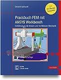 Praxisbuch FEM mit ANSYS Workbench: Einführung in die lineare und nichtlineare Mechanik. Mit 30 Übungsbeispielen
