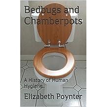 Bedbugs and Chamberpots: A History of Human Hygiene (English Edition)