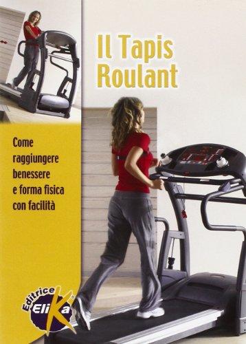 Il tapis roulant. Come raggiungere benessere e forma fisica con facilità (Sport, fitness e benessere)