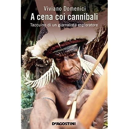 A Cena Coi Cannibali: Taccuino Di Un Giornalista Esploratore