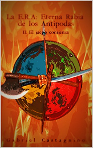 La E.R.A.: Eterna Rabia de los Antípodas.: II. El juego comienza por Gabriel Castagnino