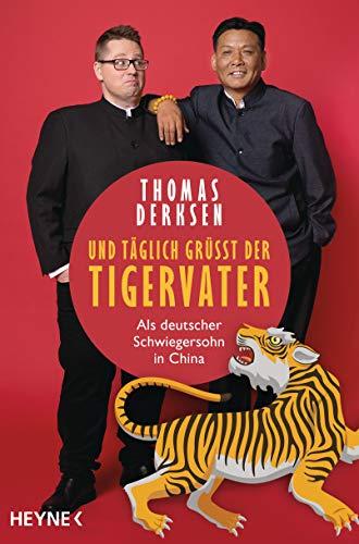 Und täglich grüßt der Tigervater: Als deutscher Schwiegersohn in China China