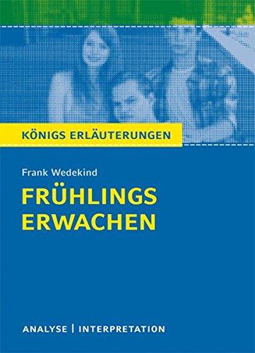 Frühlings Erwachen von Frank Wedekind: Textanalyse und Interpretation mit ausführlicher Inhaltsangabe und Abituraufgaben mit Lösungen (Königs Erläuterungen)