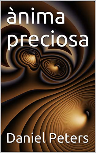 ànima preciosa (Catalan Edition) por Daniel  Peters
