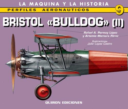 Bristol Bulldog II: v. 2 (Perfiles Aeronauticas) por Rafael Lopez