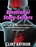 Emotional Story-Sellers: How Top Money-Makers Earn Millions with Their Heart-Wrenching True Stories -- And You Can Too!