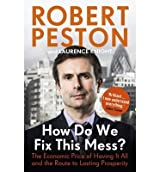By Robert Peston How Do We Fix This Mess?: The Economic Price of Having it All, and the Route to Lasting Prosperity (Reprint)