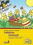 Fröhliche Osterzeit: Geschichten und Ideen für Familie, Kindergarten und Grundschule