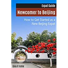 Newcomer to Beijing: How to get started as a new Beijing Expat (English Edition)