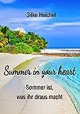 Summer in your heart: Sommer ist, was ihr draus macht