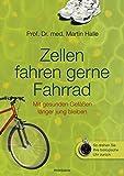 Zellen fahren gerne Fahrrad: Mit gesunden Gefäßen länger jung bleiben - Prof. Dr. med. Martin Halle
