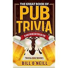 The Great Book of Pub Trivia: Hilarious Pub Quiz & Bar Trivia Questions (Trivia Quiz Books 1) (English Edition)