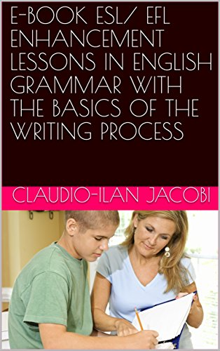 E-BOOK  ESL/ EFL ENHANCEMENT LESSONS IN ENGLISH GRAMMAR WITH THE BASICS OF THE WRITING PROCESS (English Edition)