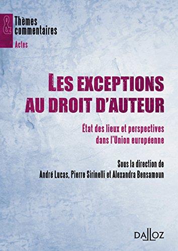 Les exceptions au droit d'auteur : Etats des lieux et perspectives dans l'Union européenne par Pierre Sirinelli, André Lucas, Alexandra Bensamoun, Collectif