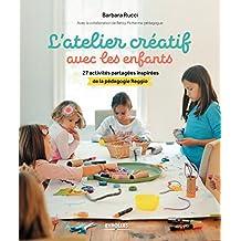 L'atelier créatif avec les enfants: 27 activités partagées inspirées de la pédagogie Reggio Emilia