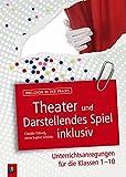 Theater und Darstellendes Spiel inklusiv: Unterrichtsanregungen für die Klassen...
