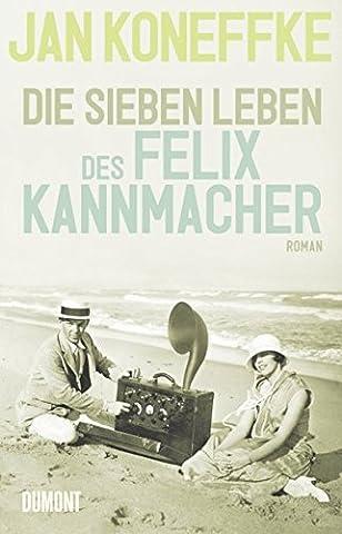 Die sieben Leben des Felix Kannmacher: Roman