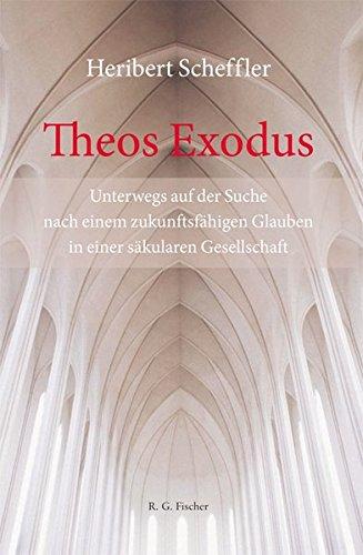 Theos Exodus: Unterwegs auf der Suche nach einem zukunftsfähigen Glauben in einer säkularen Gesellschaft