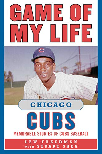 Game of My Life Chicago Cubs: Memorable Stories of Cubs Baseball por Lew Freedman
