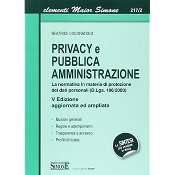 Privacy E Pubblica Amministrazione. La Normativa In Materia Di Protezione Dei Dati Personali (D.lgs. 196/2003)