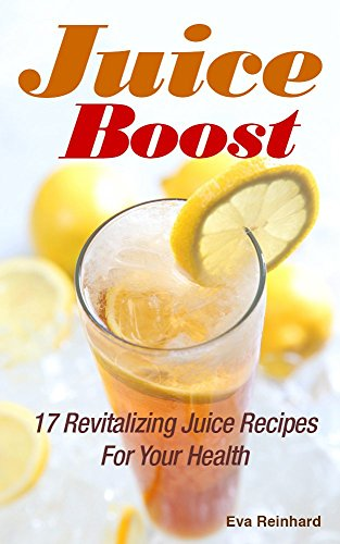 juice-boost-17-revitalizing-juice-recipes-for-your-health-weight-loss-cleansing-detox-diet-english-e