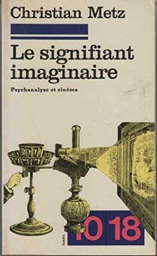 Le Signifiant imaginaire : Psychanalyse et cinéma (10-18) par Christian Metz