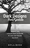 Dark Designs from Kyrobooks Spring 2017  by Kyla Ross