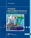 Praxisbuch FEM mit ANSYS Workbench: Einführung in die lineare und nichtlineare Mechanik - Christof Gebhardt