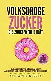 ZUCKERFREI: Volksdroge Zucker – Die zuckerfrei Diät - Entgiftung für Körper und Geist, Abnehmen mit der Zucker-Detox-Challenge