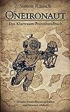 Oneironaut: Das Klartraum-Praxishandbuch - Simon Rausch