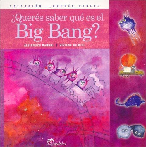 Queres Saber Que Es El Big Bang? por Viviana Bilotti