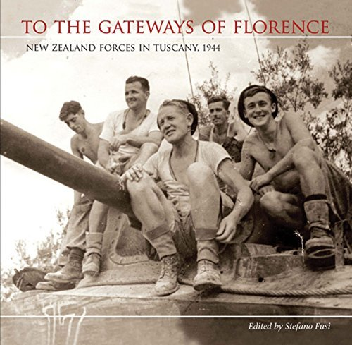 To the Gateways of Florence: New Zealand forces in Tuscany, 1944 by Stefano Fusi (2015-03-01)