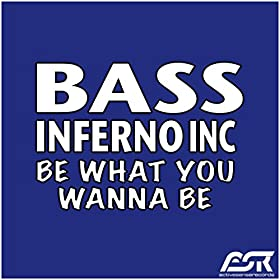Bass Inferno Inc.-Be What You Wanne Be