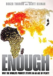 Enough: Why the World's Poorest Starve in an Age of Plenty. by Roger Thurow (2009-06-22)