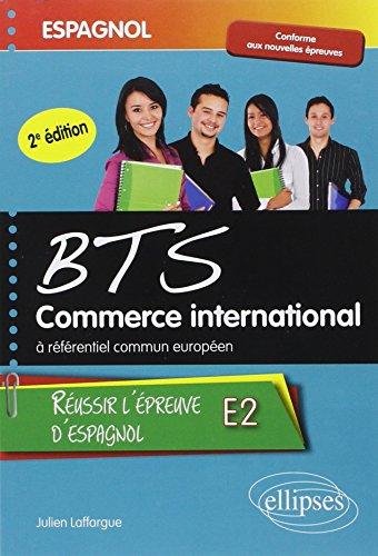 Réussir l'Épreuve d'Espagnol BTS Commerce International à Référentiel Commun Européen E2 par Julien Laffargue