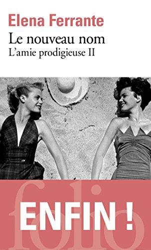 L'amie prodigieuse . II , Le nouveau nom : jeunesse / Elena Ferrante ; traduit de l'italien par Elsa Damien.- [Paris] : Gallimard , DL 2016, cop 2016