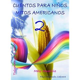 Cuentos para Niños - Maíz Amarillo - Tulumanya y Amalu (Cuentos para Niños - Mitos Americanos nº 2) (Spanish Edition)
