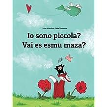 Io sono piccola? Vai es esmu maza?: Libro illustrato per bambini: italiano-lettone (Edizione bilingue)