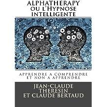 ALPHATHERAPY ou l'HYPNOSE THERAPEUTIQUE INTELLIGENTE