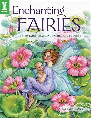 Enchanting Fairies: How to Paint Charming Fairies & Flowers: How to Paint Charming Fairies and