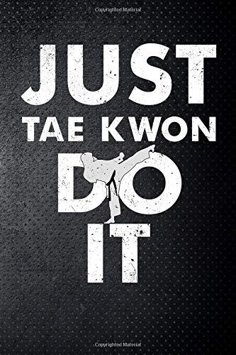 Just tae kwon do it: Taekwondo fan Martial Art Fan 6x9' Journal / Notebook 100 page lined paper