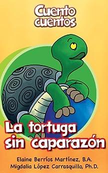 La tortuga sin caparazón (Cuento cuentos) de [Martínez, Elaine Berríos, Migdalia López Carrasquillo]