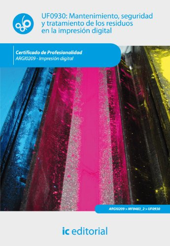 Descargar Libro Mantenimiento, seguridad y tratamiento de los residuos en la impresión digital. argi0209 de Antonio José Díaz Román