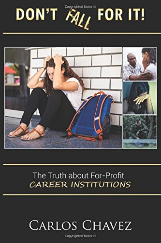 Don't Fall For It!:The Truth About For-Profit Career Institutions