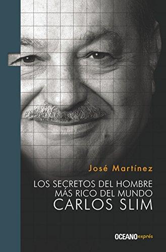 Los Secretos del Hombre Mas Rico del Mundo: Carlos Slim (Liderazgo) por Jose Martinez