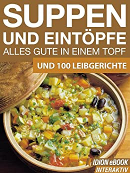 Suppen & Eintöpfe - Alles Gute in einem Topf - und 100 Leibgerichte